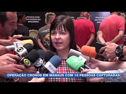 Operação cronos em Manaus com 16 pessoas capturadas