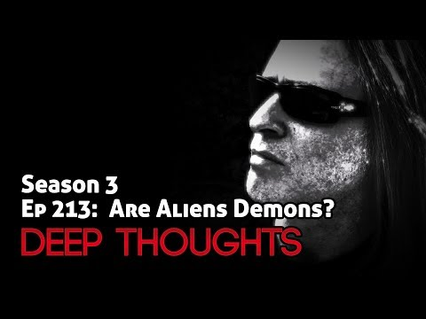 Deep Thoughts Radio Ep 213: Are Aliens Demons?