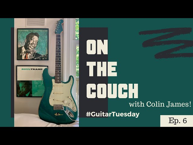 On the Couch with Colin James | #GuitarTuesday Ep.6 |