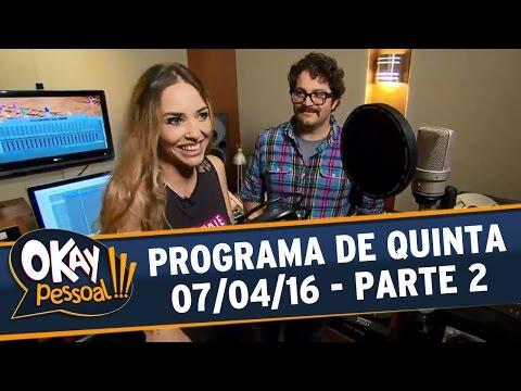 Okay Pessoal!!! (07/04/16) - Parte 2