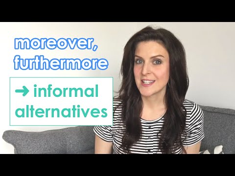 Informal words to use instead of 'moreover' and 'furthermore'