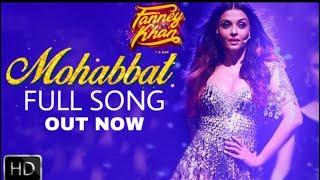 Fanney Khan| Mohabbat Song Out Now | Aishawarya Rai | Sunidhi Chauhan| Anil Kpaoor| Rajkumar Rao
