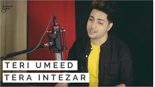 Teri Umeed Tera Intezaar - Unplugged Cover | Siddharth Slathia