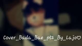 Bada Bae Pt 2
