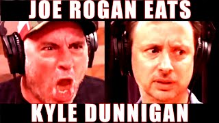 Joe Rogan Eats Kyle Dunnigan Alive