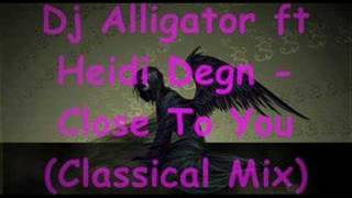 Dj Aligator Ft Heidi Degn Close To You Classical Remix