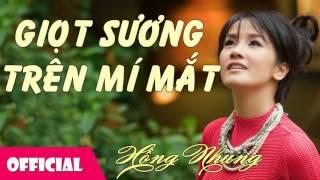 Giọt Sương Trên Mi Mắt - Hồng Nhung [Official Audio]