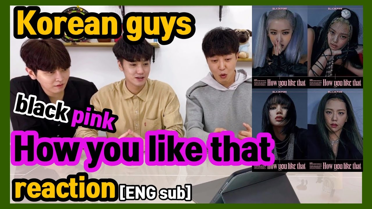 [REACT] (ENG SUB) Korean Guys 'BLACK PINK - HOW YOU LIKE THAT' Reaction #24