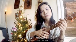 Your Best American Girl x MITSKI (Ukulele Cover)