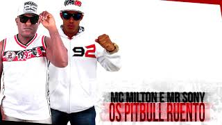 MC MILTON E MR SONY - OS PITBULL RUENTO