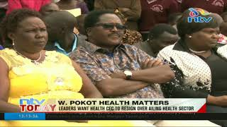 West Pokot leaders want health CEC to resign over ailing health sector