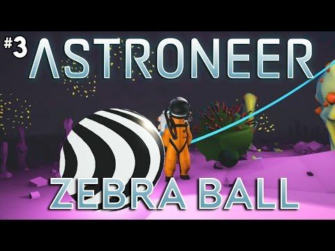 Astroneer Pre-Alpha [ZEBRA BALL] - Miniseries Part 3 (Astroneer PC Gameplay)