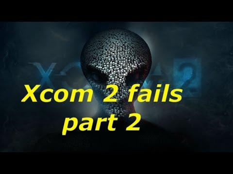 xcom 2  part 2 fails  