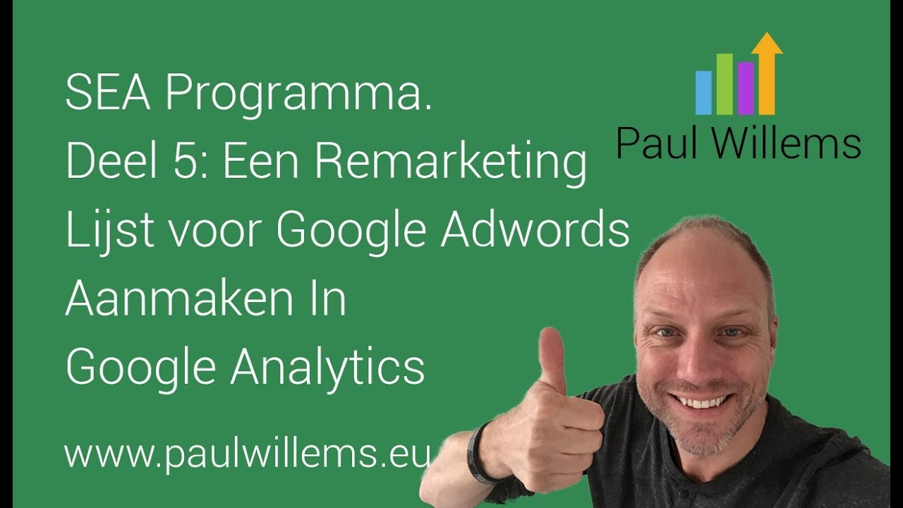 SEA Programma. Deel 5: Een Remarketing lijst voor Google Adwords aanmaken in Google Analytics.