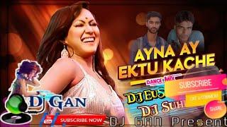 Ayna Ay Ektu Kache (Dance Mix)DJ EuSuF Vai x DJ Suhel // #DJ_GAN