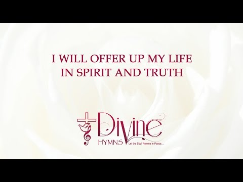 I will offer up My Life in Spirit and Truth  - The Worship Collection