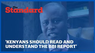 Kieni MP urges Kenyans to read the BBI Report and understand it to avoid manipulation by politicians
