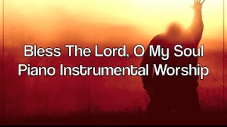 Bless The Lord, O My Soul (Psalm 103:1) - Piano Instrumental Worship Prayer Soaking Music