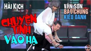 VÂN SƠN 47 CANADA | Hài Kịch CHUYỆN TÌNH VÀO HẠ  | Vân Sơn, Bảo Chung , Bảo Chung,  Kiều Oanh