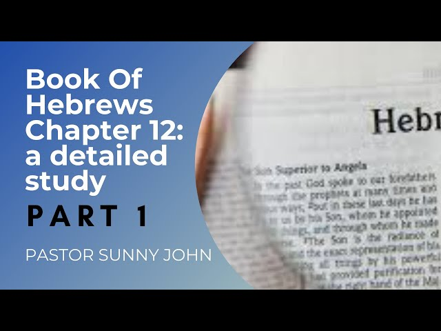 A Series Of Study By Pastor Sunny John: BOOK OF HEBREWS CHAPTER 12 (Part 1)