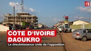 Côte d'Ivoire - Daoukro : la désobéissance civile de l'opposition