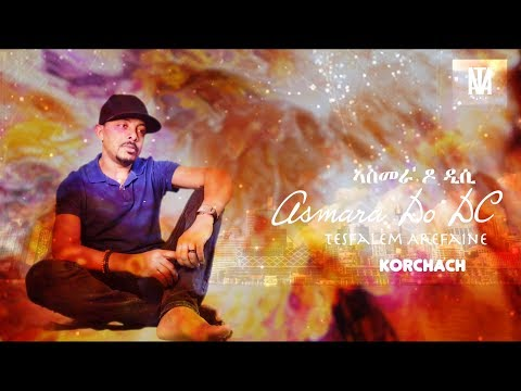 Tesfalem Arefaine - Korchach - Asmera Do DC  - New Eritrean Music 2017