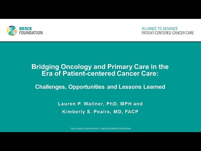 Bridging Primary Care and Oncology in the Era of Patient-Centered Cancer Care [Full Screen Version]