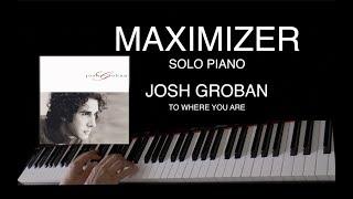 JOSH GROBAN - To where you are ( Solo Piano Cover) - Maximizer