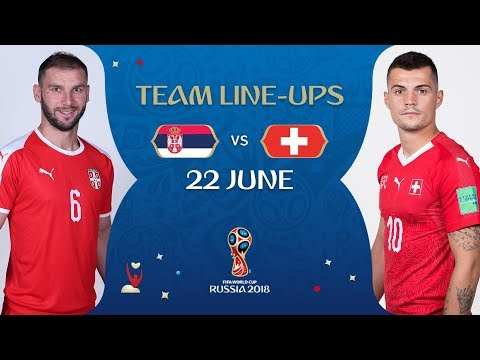 LINEUPS – SERBIA V SWITZERLAND - MATCH 26 @ 2018 FIFA World Cup™