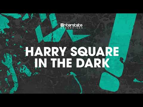 Harry Square - In The Dark [Interstate] OUT NOW!