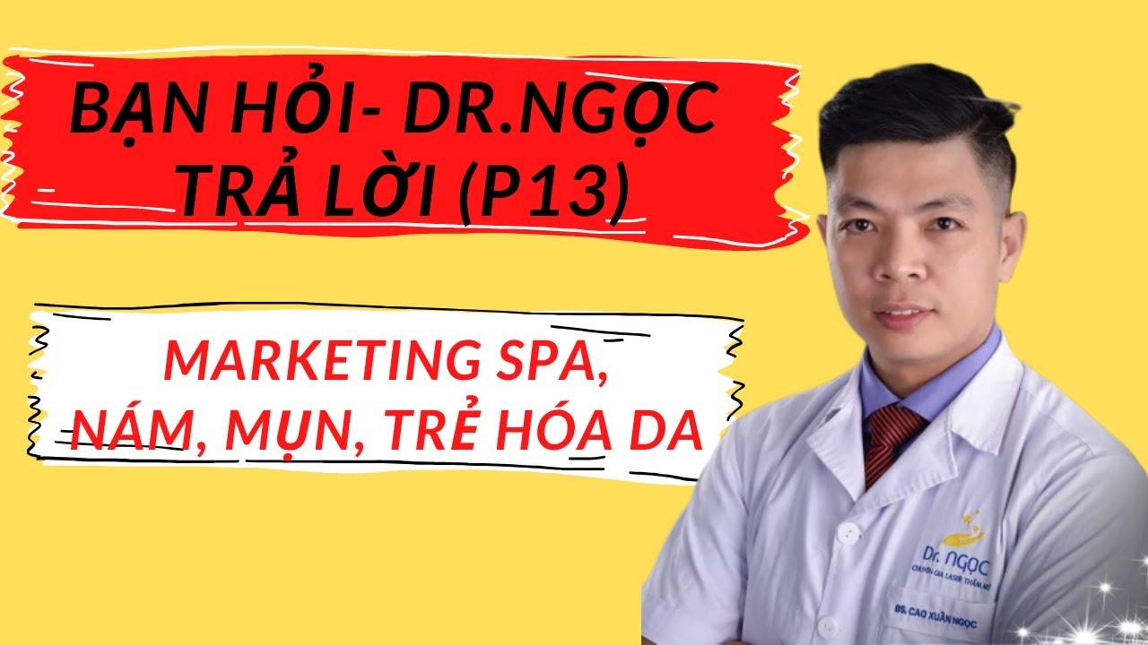Bạn hỏi-Dr.NGỌC trả lời (phần 13)/Marketing spa, nám, mụn, trẻ hóa da/Kinh doanh spa thành công