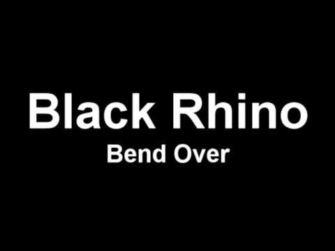 Black Rhino - Bend Over
