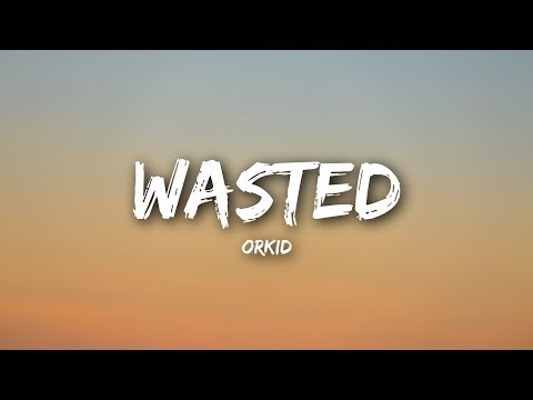 ORKID - Wasted (Lyrics / Lyrics Video)