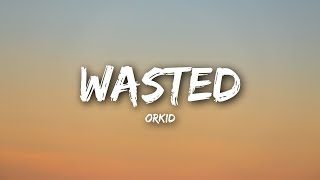 Zapętlaj ORKID - Wasted (Lyrics / Lyrics Video) | NewMelody