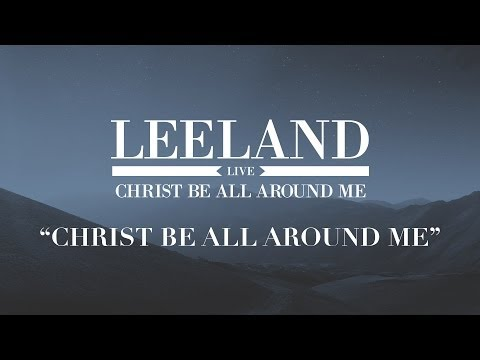Leeland: Christ Be All Around Me (Official Audio)