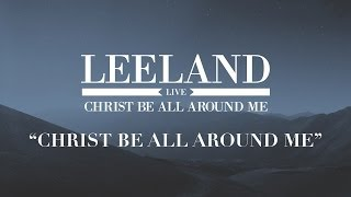 Leeland - Christ Be All Around Me (Official Audio)