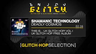 Shamanic Technology - Deadly Cosmos - This Is... UK Glitch Hop! Vol.1 - FREE DOWNLOAD