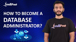 How to Become a Database Administrator | Database Administrator Skills | Intellipaat