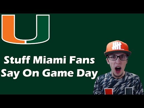 Stuff Miami Fans Say On Game Day [Hurricanes Football]