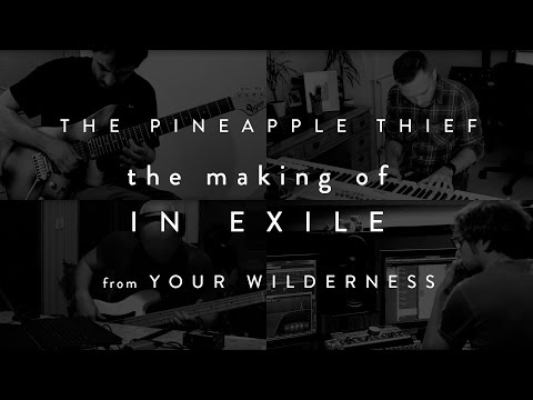 The Pineapple Thief - The Making Of 'In Exile' (from Your Wilderness)