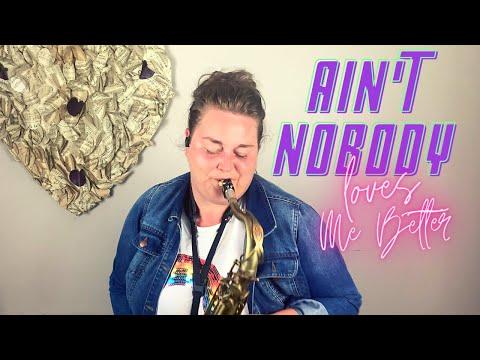 AIN'T NOBODY (Loves Me Better) Popular Songs | SAXOPHONE COVER