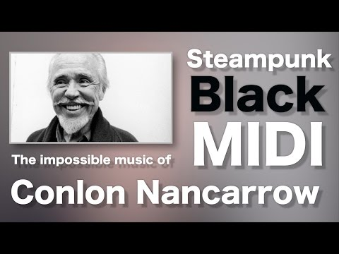 Steampunk black MIDI - The insane music of Conlon Nancarrow