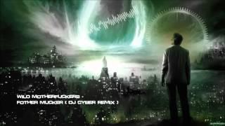 Wild Motherfuckers - Fother Mucker (DJ Cyber Remix) [HQ Original]