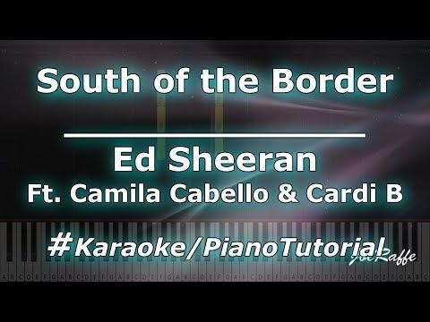 Ed Sheeran - South of the Border Ft Camila Cabello & Cardi B KaraokePianoTutorialInstrumental
