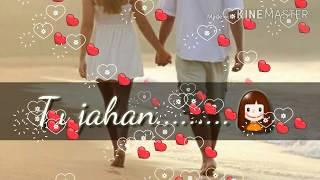 """Tu jahan main wahan"" romantic whatsapp status 2018 ( Latest status)"