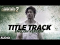 Commando - English Version (Audio) | Vidyut Jammwal, Adah Sharma, Esha Gupta |
