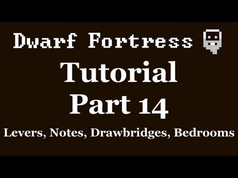Dwarf Fortress Tutorial - Part 14 - Levers, Notes, Drawbridges, Bedrooms [DF2012]