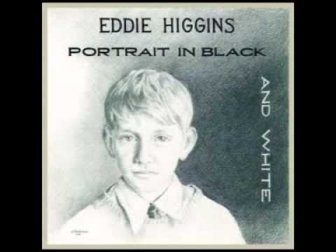 Eddie Higgins - A Portrait In Black And White Full Album