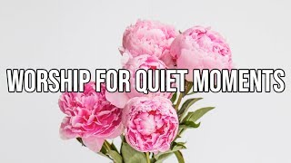 Worship for Quiet Moments   Daily Calming Music   Peaceful Instrumental   Prayer