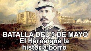 Batalla del 5 de Mayo - El Héroe que la historia borro